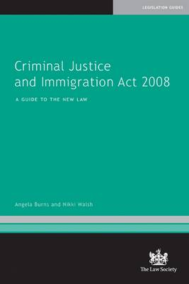 Criminal Justice and Immigration Act 2008: A Guide to the New Law (Paperback)