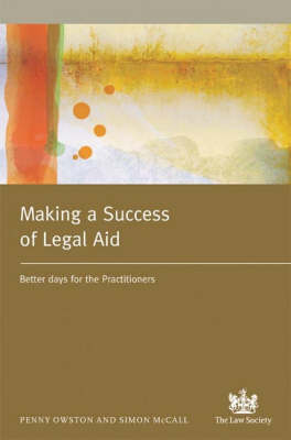 Making a Success of Legal Aid: Better Days for the Practitioner (Paperback)