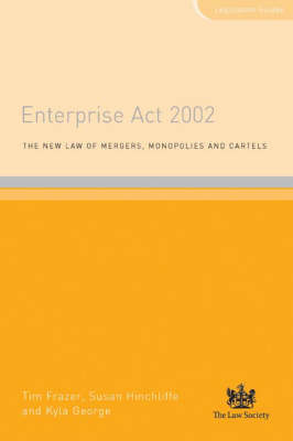 The Enterprise Act 2002: The New Law on Mergers, Monopolies and Cartels - Legislation Guides (Paperback)