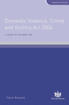 Domestic Violence, Crime and Victims Act 2004: A Guide to the New Law (Paperback)