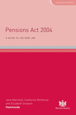 Pensions Act 2004: Guide to the New Law - Legislation Guides (Paperback)