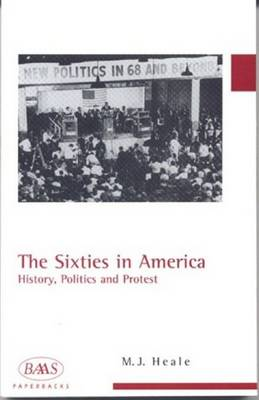 The Sixties in America: History, Politics and Protest - British Association for American Studies (BAAS) Paperbacks (Paperback)