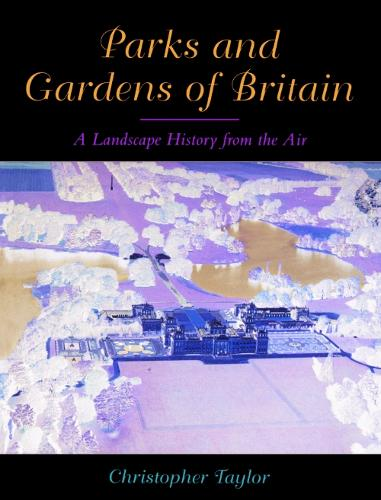 The Parks and Gardens of Britain: A Landscape History from the Air (Paperback)