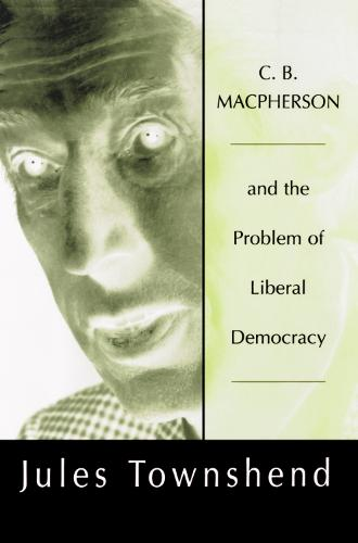 C.B.Macpherson and the Problem of Liberal Democracy (Paperback)