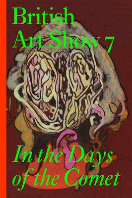 British Art Show 7: In the Days of the Comet (Paperback)