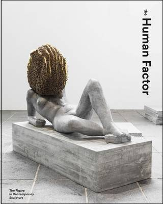 The Human Factor: Uses of the Figure in Contemporary Sculpture (Hardback)
