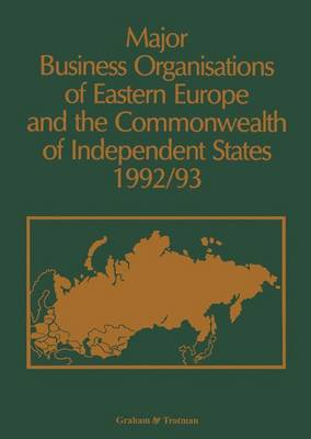 Major Business Organisations of Eastern Europe and the Commonwealth of Independent States 1992-93 - Major companies (Hardback)