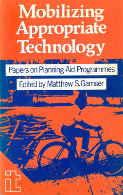 Mobilizing Appropriate Technology: Papers on planning aid programmes (Paperback)