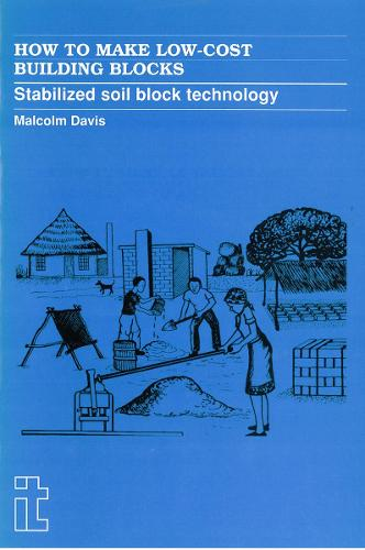 How to Make Low-Cost Building Blocks: Stabilized soil block technology (Paperback)