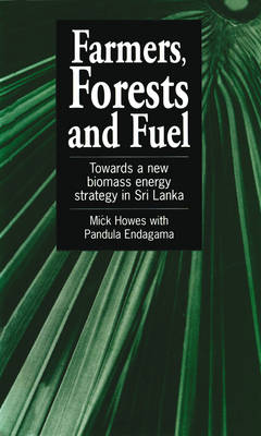 Farmers, Forests and Fuel: Towards a new biomass energy strategy for Sri Lanka (Paperback)