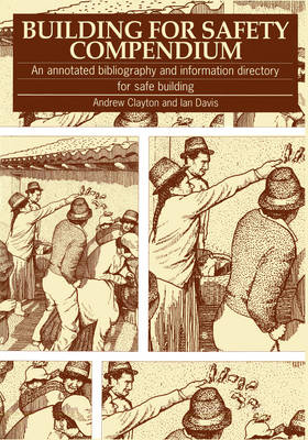 Building For Safety Compendium: An annotated bibliography and information directory for safe building programmes in disaster-prone areas (Paperback)