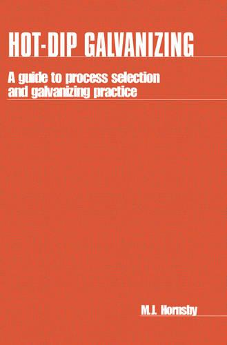 Hot-dip Galvanizing: A guide to process selection and galvanizing practice (Paperback)