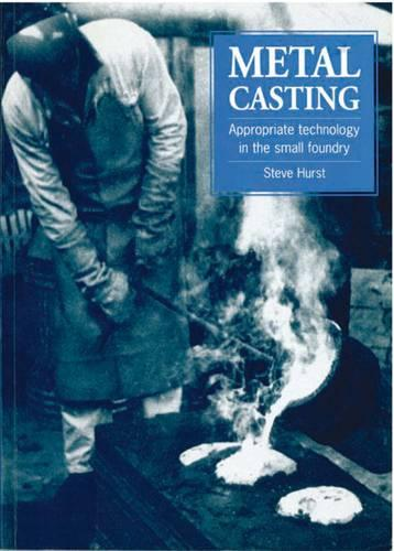 Metal Casting: Appropriate technology in the small foundry (Paperback)