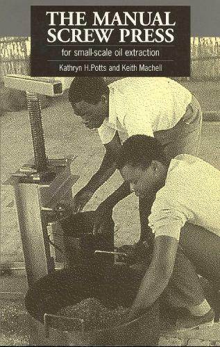 The Manual Screw Press for Small-Scale Oil Extraction (Paperback)