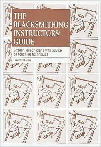 The Blacksmithing Instructors Guide: Sixteen lesson plans with teaching advice (Paperback)