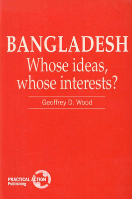 Bangladesh: Whose ideas, whose interests? (Paperback)
