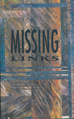 Missing Links: Gender equity in science and technology for development (Paperback)