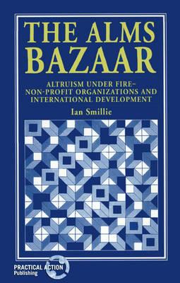 The Alms Bazaar: Altruism under fire - non-profit organizations and international development (Paperback)