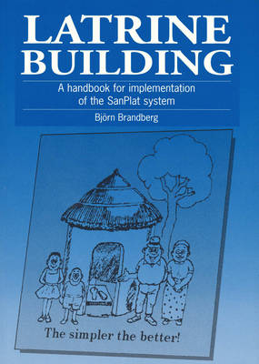 Latrine Building: A handbook to implementing the Sanplat system (Paperback)
