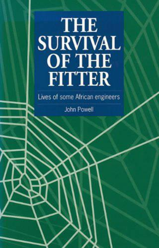 The Survival of the Fitter: Lives of some African engineers (Paperback)
