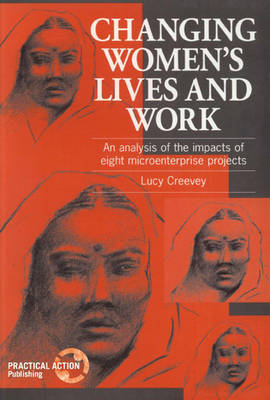 Changing Women's Lives and Work: An analysis of the impacts of eight microenterprise projects (Paperback)