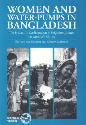 Women and Water-Pumps in Bangladesh: The impact of participation in irrigation groups on women's status (Paperback)