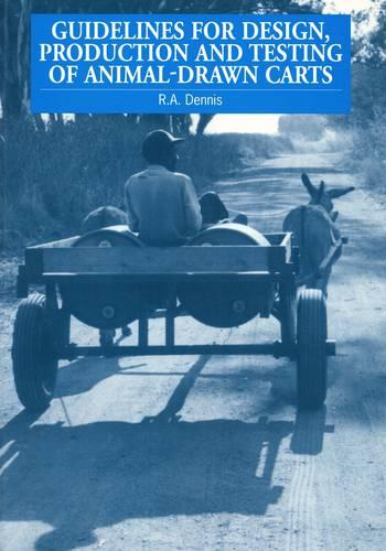 Guidelines for Design, Production and Testing of Animal-Drawn Carts (Paperback)