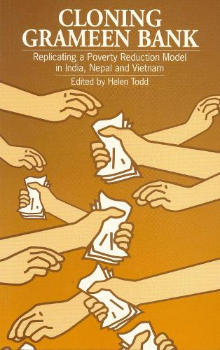 Cloning Grameen Bank: Replicating a poverty reduction model in India, Nepal and Vietnam (Paperback)
