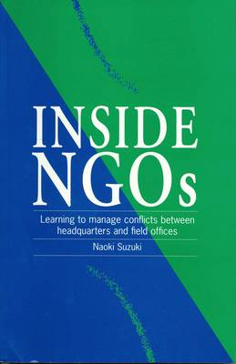 Inside NGOs: Managing conflicts between headquarters and the field offices in non-governmental organizations (Paperback)