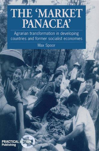 The Market Panacea: Agrarian transformation in developing countries and former socialist economies (Paperback)