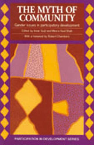 Myth of Community: Gender issues in participatory development (Paperback)
