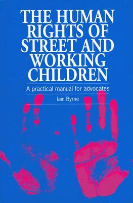 The Human Rights of Street and Working Children: A practical manual for advocates (Paperback)