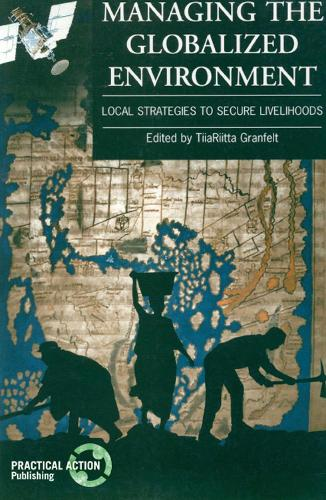 Managing the Globalized Environment: Local strategies to secure livelihoods (Paperback)