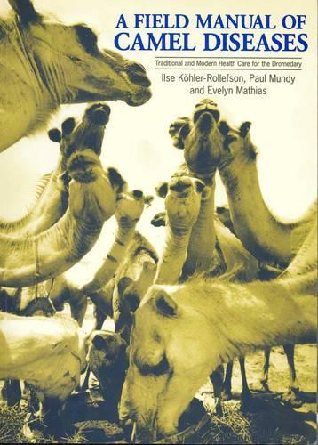 A Field Manual of Camel Diseases: Traditional and modern veterinary care for the dromedary (Paperback)
