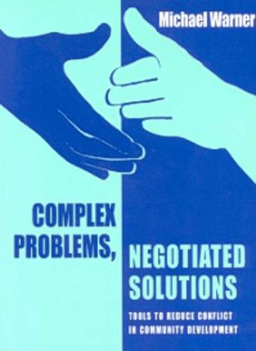 Complex Problems, Negotiated Solutions: Tools to reduce conflict in community development (Paperback)