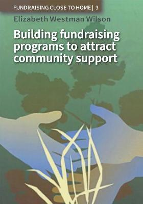 Building Fundraising Programs to Attract Community Support (Paperback)