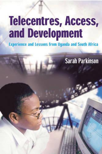Telecentres, Access, and Development:: Experience and Lessons from Uganda and South Africa (Paperback)
