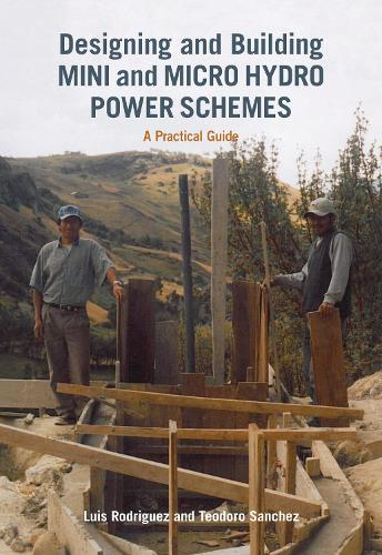 Designing and Building Mini and Micro Hydro Power Schemes (Paperback)