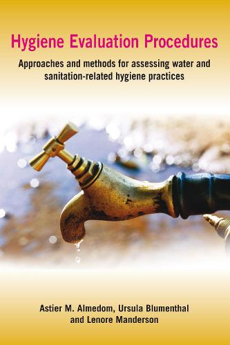 Hygiene Evaluation Procedures: Approaches and Methods for Assessing Water- and Sanitation-Related Hygiene Practices (Paperback)