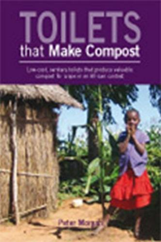 Toilets That Make Compost: Low-cost, sanitary toilets that produce valuable compost for crops in an African context (Paperback)