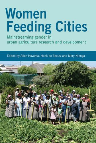 Women Feeding Cities: Mainstreaming Gender in Urban Agriculture and Food Security (Paperback)