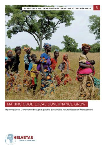 Making Good Local Governance Grow: Improving local governance through equitable sustainable natual resource management (Paperback)