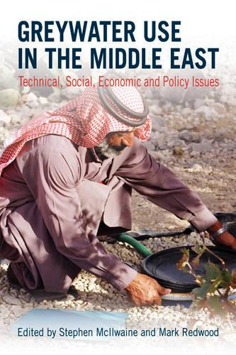 Greywater Use in the Middle East: Technical, social, economic and policy issues (Paperback)