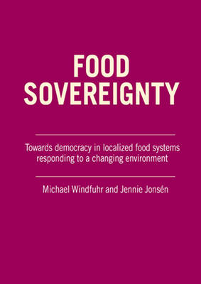 Food Sovereignty: Towards Democracy in Localized Food Systems - Responding to a Changing Environment (Paperback)