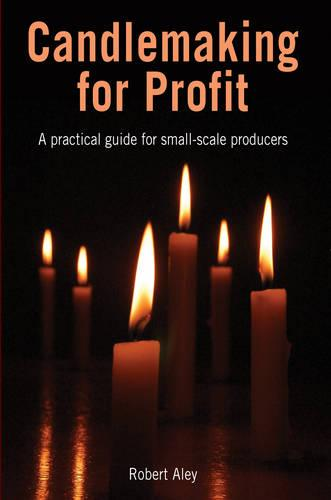 Candlemaking for Profit: A practical guide for small-scale producers (Paperback)