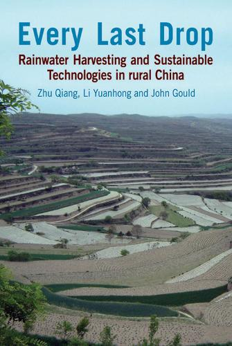 Every Last Drop: Rainwater harvesting and sustainable technologies in rural China (Hardback)