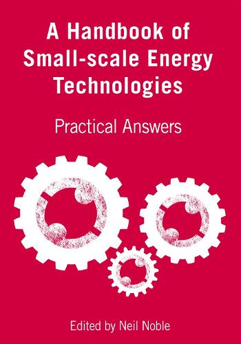 A Handbook of Small-scale Energy Technologies: Practical Answers (Paperback)