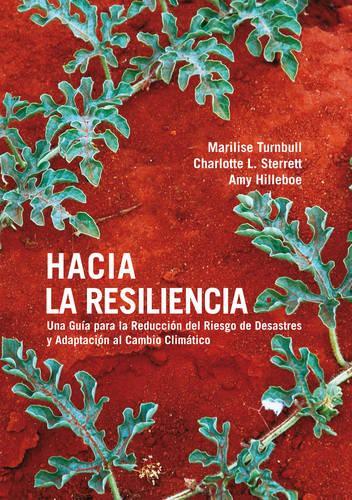 Hacia la Resiliencia: Guia para la Reduccion del Riesgo de Desastres y Adaptacion al Cambio Climatico (Paperback)