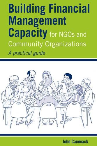 Building Financial Management Capacity for NGOs and Community Organizations: A practical guide - Practical Guides for Organizational & Financial Resilience (Paperback)