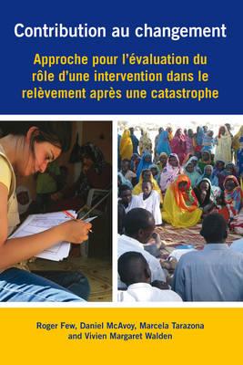 Contribution au changement: Approche pour l'evaluation du role d'une intervention dans le relevement apres une catastrophe (Paperback)